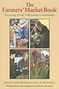 The Farmers' Market Book: Growing Food, Cultivating Community